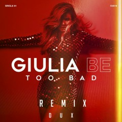 Too Bad (Remix) - Giulia Be, Dux