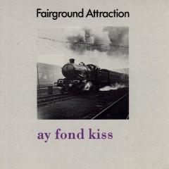 Ay Fond Kiss - Fairground Attraction