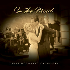 In The Mood - The Chris McDonald Orchestra