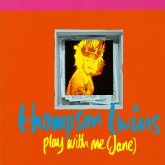 Play With Me (Jane) - Thompson Twins