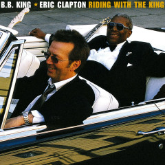 Riding with the King (Deluxe Edition) - Eric Clapton, B.B. King