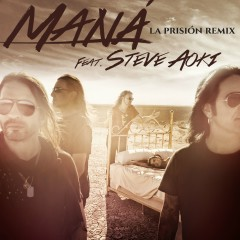 La Prisíon (feat. Steve Aoki) [Remix] - Mana, Steve Aoki