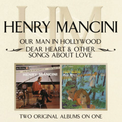 Our Man In Hollywood/ Dear Heart & Other Songs About Love - Henry Mancini