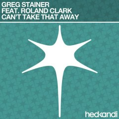 Can't Take That Away (Remixes) - Greg Stainer,Roland Clark