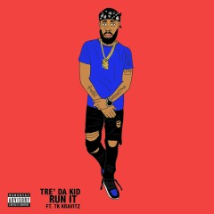 Run It (feat. TK Kravitz) - Tre' Da Kid, Tk Kravitz