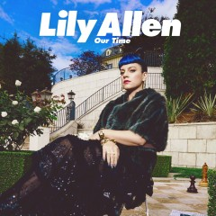 Our Time - Lily Allen