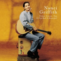 Other Voices Too ( A Trip Back To Bountiful) - Nanci Griffith
