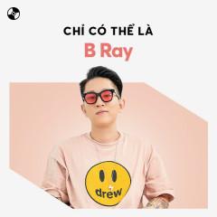Chỉ Có Thể Là B Ray - B Ray