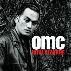 How Bizarre (Deluxe) - OMC