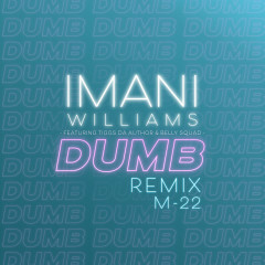 Dumb (M-22 Remix) - Imani Williams, Tiggs Da Author, Belly Squad