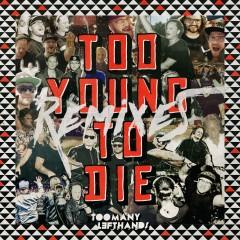 Too Young To Die (Remixes) - TooManyLeftHands