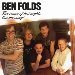 The Sound Of Last Night...This Morning - Ben Folds