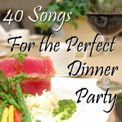 40 Songs for the Perfect Dinner Party - Various Artists