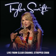 Live From Clear Channel Stripped 2008 - Taylor Swift