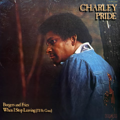 Burgers and Fries / When I Stop Leaving (I'll Be Gone) - Charley Pride