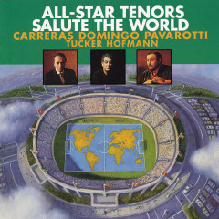 All-Star Tenors Salute The World - Jose Carreras, Plácido Domingo, Luciano Pavarotti