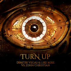 Turn Up - Dimitri Vegas & Like Mike, John Christian