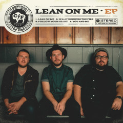 Lean On Me - EP - Consumed By Fire