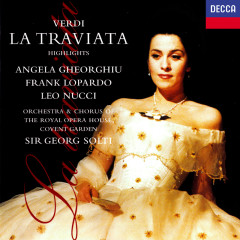 Verdi: La Traviata (Highlights) - Sir Georg Solti, Angela Gheorghiu, Frank Lopardo, Leo Nucci, Chorus of the Royal Opera House, Covent Garden