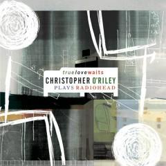 True Love Waits (Christopher O'Riley Plays Radiohead)