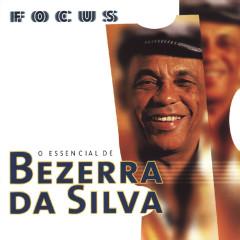 Focus - O Essencial De Bezerra Da Silva - Bezerra Da Silva