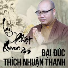Lạy Phật Quan Âm - Đại Đức Thích Nhuận Thanh