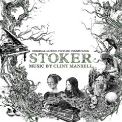 Stoker (Original Motion Picture Soundtrack) - Clint Mansell