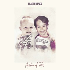 Children Of Today (Single) - BlasterJaxx
