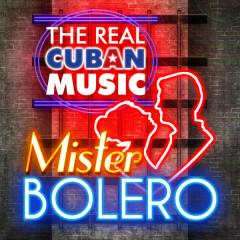 The Real Cuban Music - Mister Bolero (Remasterizado)