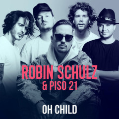 Oh Child (Single) - Robin Schulz, Piso 21