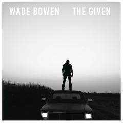 The Given - Wade Bowen
