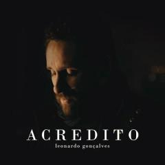 Acredito (We Believe) - Leonardo Gonçalves