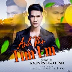 Anh Vẫn Tìm Em (Single) - Nguyễn Bảo Linh