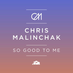 So Good To Me (Remixes) - Chris Malinchak