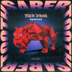 SABER TOOTH (Remixes) - TIGER DROOL, QUIX, Vincent