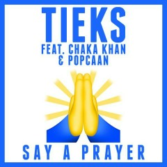 Say a Prayer - TIEKS,Chaka Khan,Popcaan