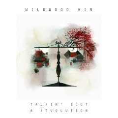 Talkin' Bout a Revolution - Wildwood Kin