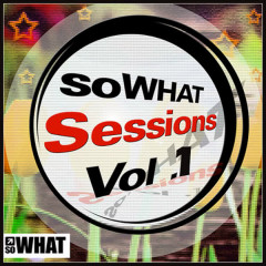 soWHAT Sessions Vol. 1 - Various Artists