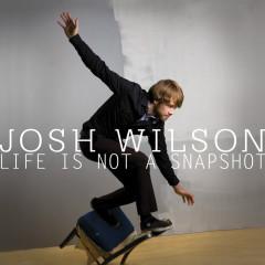 Life Is Not A Snapshot - Josh Wilson
