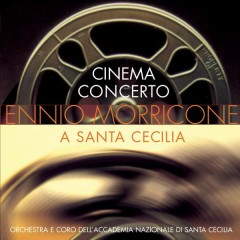 Cinema Concerto - Ennio Morricone a Sante Cecilia