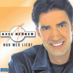 Nur wer liebt - Axel Becker