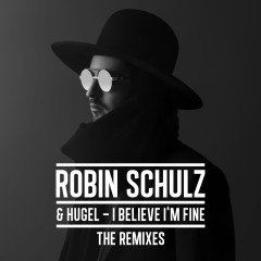 I Believe I'm Fine (The Remixes) - Robin Schulz, HUGEL