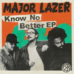 Know No Better - Major Lazer