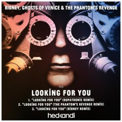 Looking For You (Remixes) - Ridney, Ghosts Of Venice, The Phantom's Revenge