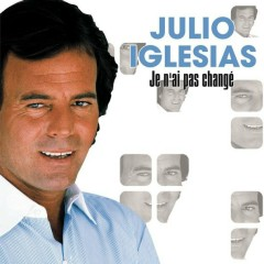 Je N'Ai Pas Changé - Julio Iglesias