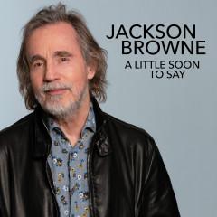 A Little Soon To Say (Radio Edit) - Jackson Browne