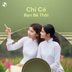 Chỉ Có Bạn Bè Thôi - Minh Luân, Quý Bình, Trí Quang