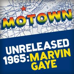 Motown Unreleased 1965: Marvin Gaye - Marvin Gaye