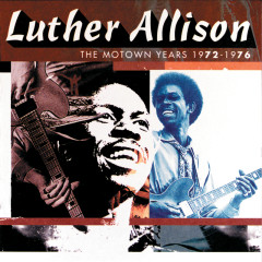 The Motown Years 1972-1976 - Luther Allison