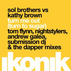 Turn Me Out (Turn to Sugar) [Remixes] - Sol Brothers, Kathy Brown